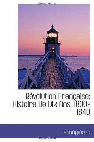 Révolution Française; Histoire De Dix Ans, 1830-1840 (French Edition)