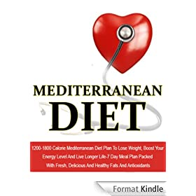 Mediterranean Diet: 1200-1800 Calorie Mediterranean Diet Plan To Lose Weight, Boost Your Energy Level And Live Longer Life-7 Day Meal Plan Packed With ... Cuisine Book 6) (English Edition)
