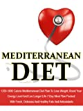 Mediterranean Diet: 1200-1800 Calorie Mediterranean Diet Plan To Lose Weight, Boost Your Energy Level And Live Longer Life-7 Day Meal Plan Packed With ... Diet Recipes, Mediterranean Cuisine Book 6)