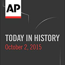 Today in History: October 02, 2015  by  Associated Press Narrated by Camille Bohannon