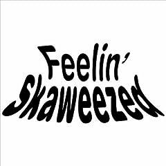 Feelin Skaweezed