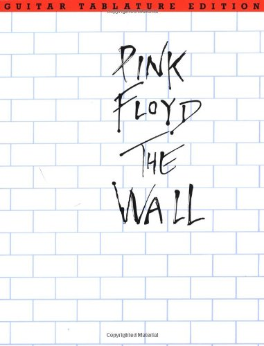 Pink Floyd: The Wall, Guitar Tablature Edition, by Roger Waters, Pink Floyd