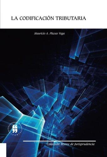 La codificacion tributaria  [Plazas Vega, Mr. Mauricio A.] (Tapa Blanda)