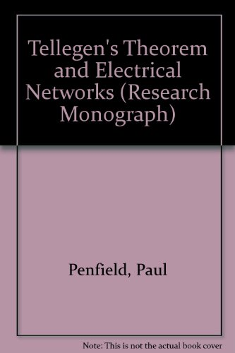 Tellegen'S Theorem And Electrical Networks (Research Monograph)