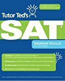 img - for Tutor Ted's SAT Solutions Manual: The Ideal Companion Volume to The Official SAT Study Guide, 2nd Edition by Ted Dorsey (2010-02-04) book / textbook / text book