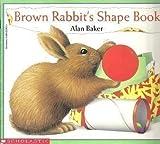 Brown Rabbit's Shape Book (Little Rabbit Books) (0590223623) by Alan Baker