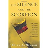 The Silence and the Scorpion: The Coup Against Chavez and the Making of Modern Venezuela