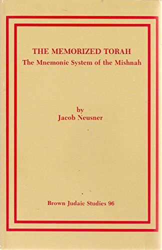 The Memorized Torah : the Mnemonic System of the Mishnah: 0096 (Neusner Titles in Brown Judaic Studies)
