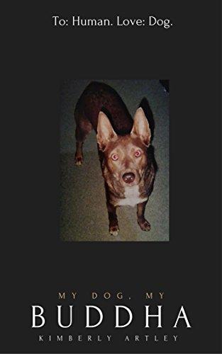 My Dog, My Buddha: To Human. Love, Dog.