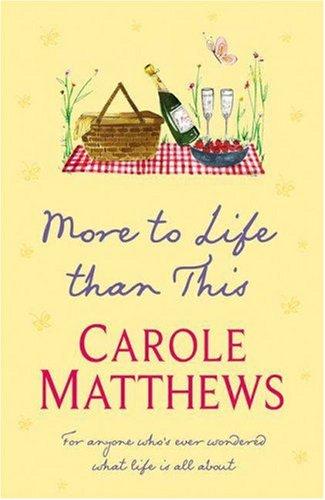 More to Life Than This, Carole Matthews