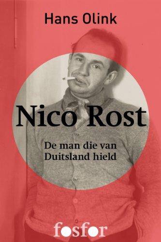 nico-rost-de-man-die-van-duitsland-hield-dutch-edition
