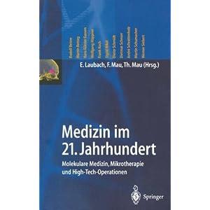 Medizin im 21. Jahrhundert: Molekulare Medizin, Mikrotherapie und High-Tech-Operationen