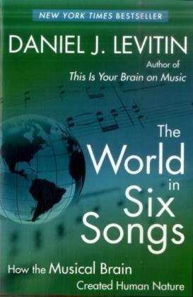 The World in Six Songs: How the Musical Brain Created...