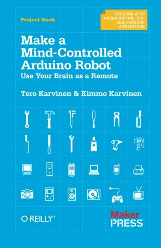 Make a Mind-Controlled Arduino Robot: Use Your Brain as a Remote (Creating With Microcontrollers Eeg, Sensors, and Motors) (Robot Microcontroller compare prices)