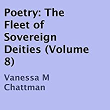 Poetry: The Fleet of Sovereign Deities, Volume 8 Audiobook by Vanessa M Chattman Narrated by Kandra Dawn Johnson