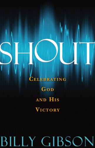 Shout: Celebrating God and His Victory, Gibson, Billy