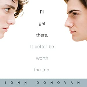 I'll Get There. It Better Be Worth the Trip. | [John Donovan]