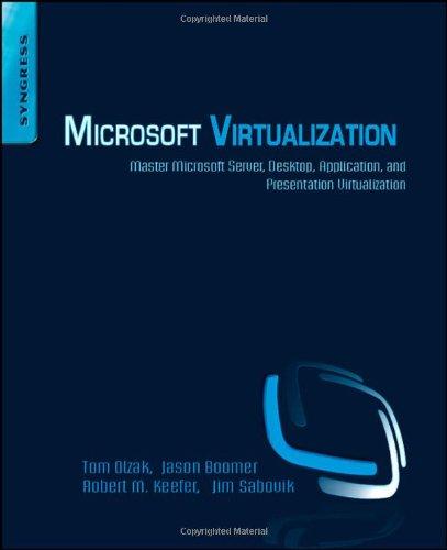 Microsoft Virtualization: Master Microsoft Server, Desktop, Application, And Presentation Virtualization