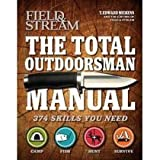 T. Edward NickenssThe Total Outdoorsman Manual (Field & Stream) [Hardcover]2011