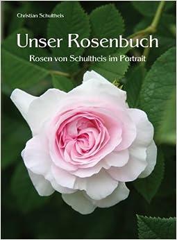 unser rosenbuch rosen von schultheis im portrait amazon. Black Bedroom Furniture Sets. Home Design Ideas