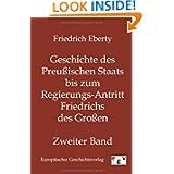 Geschichte des Preußischen Staats bis zum Regierungs-Antritt Friedrichs des Großen (German Edition)