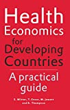 Health Economics for Developing Countries: A Practical Guide