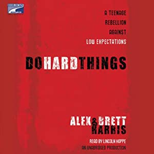 Do Hard Things: A Teenage Rebellion Against Low Expectations | [Brett Harris, Alex Harris]
