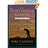 The Northwest Golfer; Washington Edition: A guide to every golf course where the public is welcome in the state...
