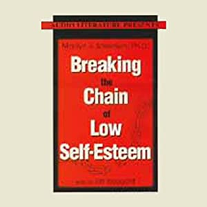 Breaking the Chain of Low Self-Esteem Audiobook