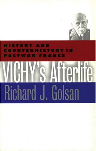 Vichy's Afterlife: History and Counterhistory in Postwar France