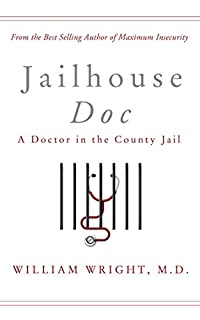 (FREE on 1/16) Jailhouse Doc: A Doctor In The County Jail by William Wright - http://eBooksHabit.com