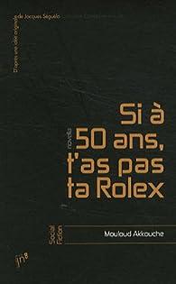 Si à 50 Ans T As Pas Ta Rolex Mouloud Akkouche Babelio