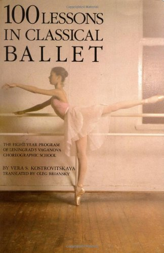 100 Lessons in Classical Ballet: The Eight-Year Program of Leningrad's Vaganova Choreographic School