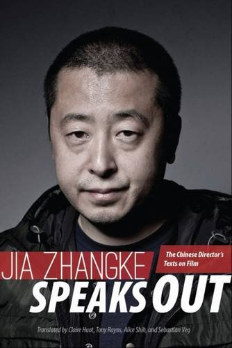 Jia Zhangke Speaks Out: The Chinese Director's Texts on Film PDF