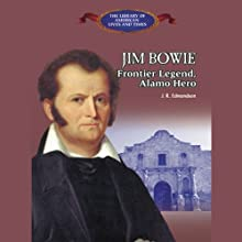 Jim Bowie: Frontier Legend, Alamo Hero (       UNABRIDGED) by J. R. Edmondson Narrated by Benjamin Becker