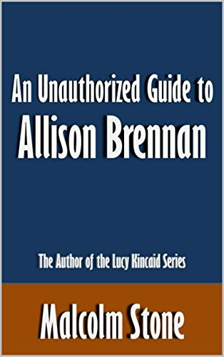 Malcolm Stone - An Unauthorized Guide to Allison Brennan: The Author of the Lucy Kincaid Series [Article] (English Edition)