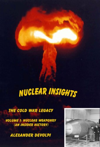 Nuclear Insights: The Cold War Legacy. Volume 1: Nuclear Weapons and Public Dissent (An Insider History)