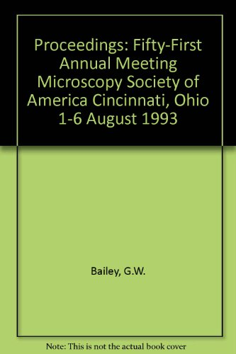 Proceedings: Fifty-First Annual Meeting Microscopy Society Of America Cincinnati, Ohio 1-6 August 1993