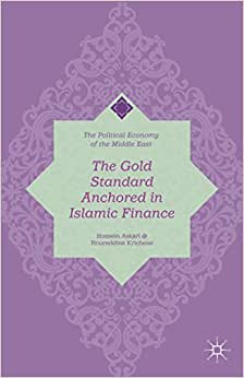 The Gold Standard Anchored In Islamic Finance (The Political Economy Of The Middle East)