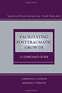 Facilitating Posttraumatic Growth: A Clinician's Guide (Personality & Clinical Psychology)