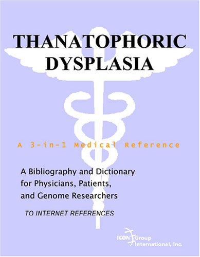 Thanatophoric Dysplasia - A Bibliography and Dictionary for Physicians, Patients, and Genome Researchers PDF