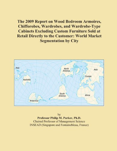 The 2009 Report on Wood Bedroom Armoires, Chifforobes, Wardrobes, and Wardrobe-Type Cabinets Excluding Custom Furniture Sold at Retail Directly to the Customer: World Market Segmentation by City