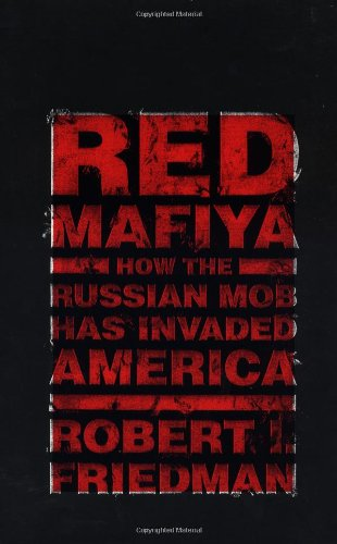 Red Mafiya: How the Russian Mob Has Invaded America: Robert I. Friedman: 9780316294744: Amazon.com: Books