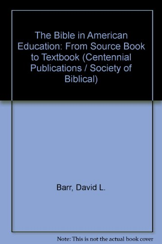 The Bible in American Education: From Source Book to Textbook (Centennial Publications / Society of Biblical)