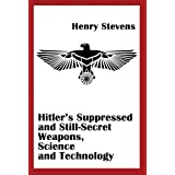 Hitler&amp;#39;s Suppressed and Still-Secret Weapons