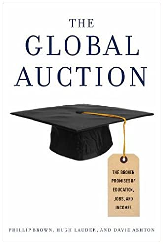 The Global Auction: The Broken Promises of Education, Jobs, and Incomes written by Phillip Brown