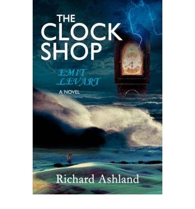 [ [ [ The Clock Shop: Emit Levart [ THE CLOCK SHOP: EMIT LEVART BY Ashland, Richard ( Author ) Feb-01-2006[ THE CLOCK SHOP: EMIT LEVART [ THE CLOCK SHOP: EMIT LEVART BY ASHLAND, RICHARD ( AUTHOR ) FEB-01-2006 ] By Ashland, Richard ( Author )Feb-01-2006 Paperback PDF