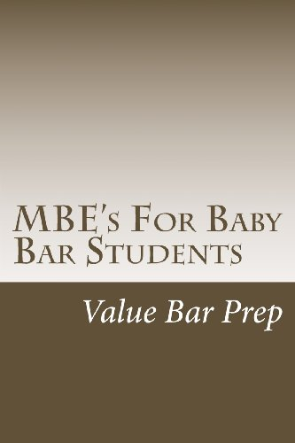 MBE's For Baby Bar Students: General and exam-formatted MBE's for law school and baby bar covering Criminal law and procedure, Torts, Contracts.