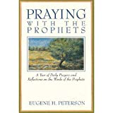 Praying With the Prophets: A Year of Daily Prayers and Reflections on the Words and Actions of the Prophets (Praying With the Bible) (0060664312) by Peterson, Eugene H.