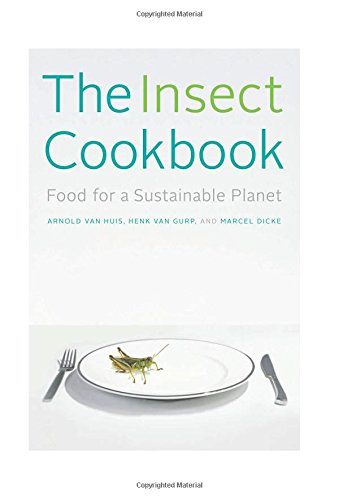 Insect Cookbook: Food for a Sustainable Planet. Arts & Traditions of the Table: Perspectives on Culinary History